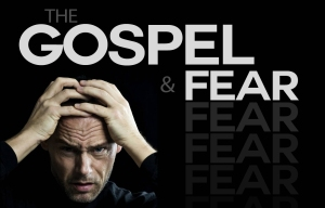 The-Gospel-and-Fear